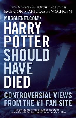 Mugglenet.com's Harry Potter Should Have Died By Spartz, Emerson/ Schoen, Ben/ Kimsey, Jeanne (CON)